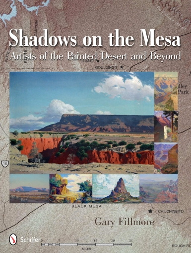 Shadows on the Mesa Artists of the Painted Desert and Beyond by Gary Fillmore